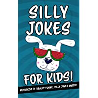 Silly Jokes For Kids - Hundreds Of Really Funny, Silly Jokes Inside!: Hilarious Joke Book For Kids Ages 6, 7, 8, 9, 10, 11 & 12! What A Great Gift! (Silly Joke Book Gift Ideas 1)