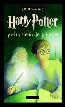 Harry Potter y el misterio del príncipe (Libro 6) (Spanish Edition) by [Rowling, J.K.]