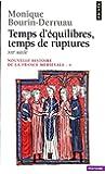 NOUVELLE HISTOIRE DE LA FRANCE MEDIEVALE. : Tome 4, Temps d'équilibre, temps de rupture, XIIIème siècle