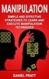 Manipulation: Simple and Effective Strategies to Learn and Execute Manipulation Techniques (English Edition)