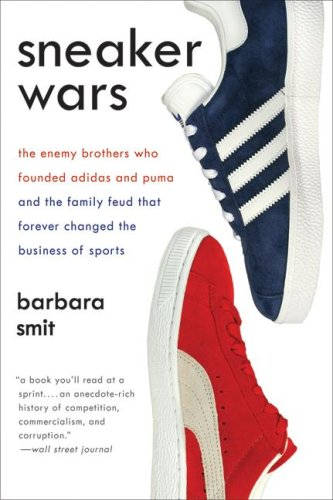 [(Sneaker Wars: The Enemy Brothers Who Founded Adidas and Puma and the Family Feud That Forever Changed the Business of Sports)] [Author: Barbara Smit] published on (March, 2009)
