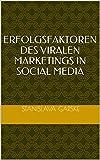 ERFOLGSFAKTOREN DES VIRALEN MARKETINGS IN SOCIAL MEDIA