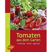 Tomaten aus dem Garten: Vielseitig - lecker - gesund