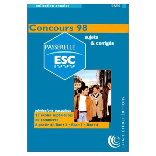 ANNALES DU CONCOURS PASSERELLE ESC 1998. Sujets et corrigés