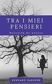 Tra I Miei Pensieri: Raccolta Di Poesie por Gennaro Saggese epub