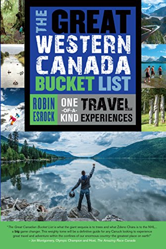 The Great Western Canada Bucket List: One-Of-A-Kind Travel Experiences (The Great Canadian Bucket List, Band 3)