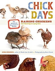 Chick Days: An Absolute Beginner's Guide to Raising Chickens from Hatching to Laying (English Edition)