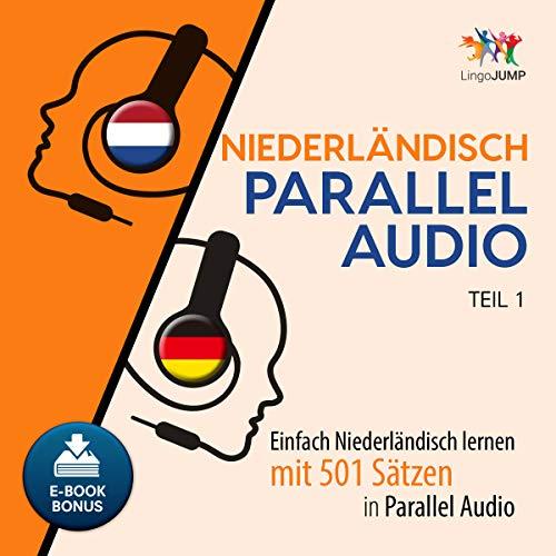 Niederländisch Parallel Audio [Dutch Parallel Audio]: Einfach Niederländisch Lernen mit 501 Sätzen in Parallel Audio - Teil 1 [Learn Dutch with 501 Sentences in Parallel Audio - Part 1]