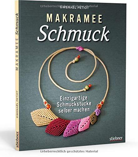Makramee Schmuck. Einzigartigen Schmuck selber machen. Mit einfachen Makramee Anleitungen Ketten, Armbänder, Ohrringe und Ringe selbst knoten. Alles zu Knüpftechniken, Verschlüssen & Cabochondetails.