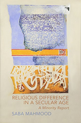 Religious Difference in a Secular Age: A Minority Report por Saba Mahmood
