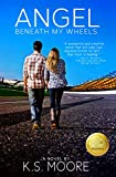 Angel Beneath My Wheels by K. S. Moore front cover