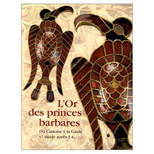 L'Or des princes barbares : Du Caucase à la Gaule,  Ve siècle après J.C.
