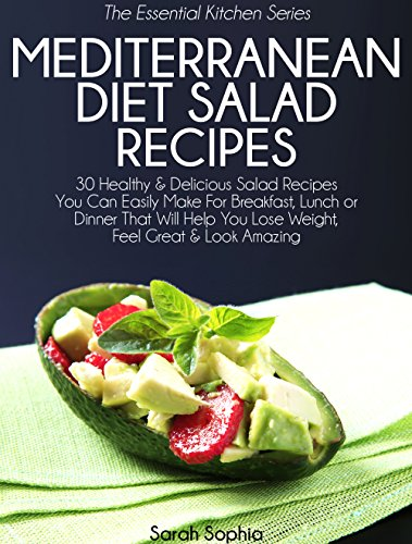 Mediterranean Diet Salad Recipes: 30 Healthy & Delicious Salad Recipes You Can Easily Make For Breakfast, Lunch or Dinner That Will Help You Lose Weight, ... Kitchen Series Book 37) (English Edition)