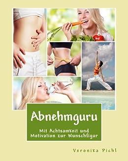 Abnehmguru: Mit Achtsamkeit und Motivation zur Wunschfigur von [Pichl, Veronika]