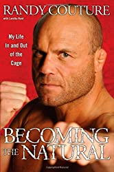 Becoming the Natural: My Life In and Out of the Cage by Randy Couture (2008-07-22)