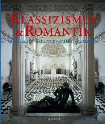 Klassizismus & Romantik. Architektur, Skulptur, Malerei, Zeichnung 1750 - 1848