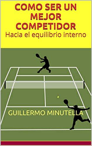 COMO SER UN MEJOR COMPETIDOR: Hacia el equilibrio interno por Guillermo Minutella