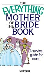 The Everything Mother of the Bride Book: A Survival Guide for Mom! (Everything (Weddings))