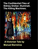 Book cover image for The Confidential Files of Sidney Orebar.Illuminati.The Killing Machines.: A Victorian Tale.