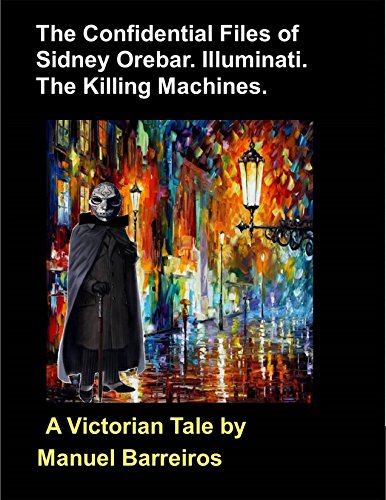 Book cover image for The Confidential Files of Sidney Orebar.Illuminati.The Killing Machines.: A Victorian Tale.