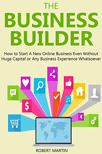 THE BUSINESS BUILDER (2016 bundle): How to Start a New Online Business Even Without Huge Capital or Any Business Experience Whatsoever (English Edition)