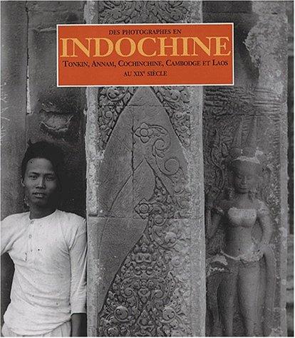 Des photographes en Indochine - Tonkin, Annam, Cochinchine, Cambodge et Laos - au XIXe siècle.