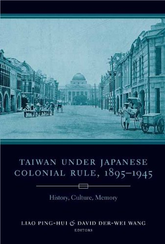 Taiwan Under Japanese Colonial Rule, 1895-1945: History, Culture, Memory (Studies of the Weatherhead East Asian Institute, Columbia University)
