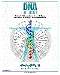 DNA Activation: Using Multidimensional Sound & Music to Awaken Humanity's Highest Potentials