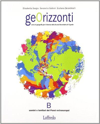 Georizzonti. Corso di geografia. Vol. B: Stati. Per il biennio delle Scuole superiori