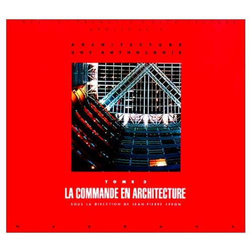 ARCHITECTURE, UNE ANTHOLOGIE TOME 3, La commande en architecture