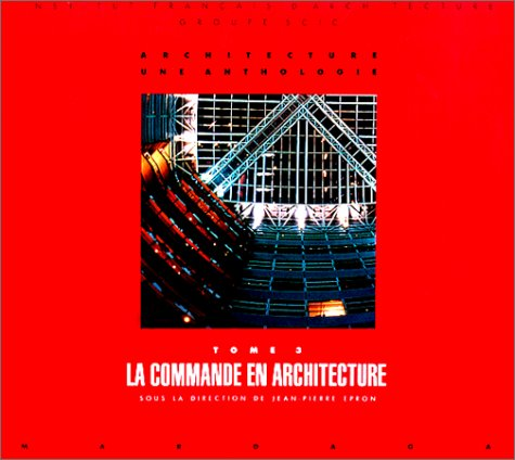ARCHITECTURE, UNE ANTHOLOGIE TOME 3, La commande en architecture par Jean-Pierre Epron
