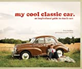 My Cool Classic Car: An Inspirational Guide to Classic Cars by Chris Haddon (2012-09-01)