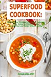 Superfood Cookbook: Fast and Easy Chickpea Soup, Salad, Casserole, Slow Cooker and Skillet Recipes to Help You Lose Weight Without Dieting: Healthy Cooking for Weight Loss (Healthy Eating on a Budget)
