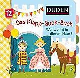 Duden 12+ Das Klapp-Guck-Buch: Wer wohnt in diesem Haus? (DUDEN Pappbilderbücher 12+ Monate)