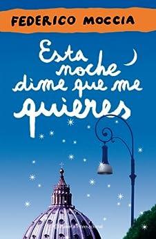 Esta noche dime que me quieres (Spanish Edition) by [Moccia, Federico]