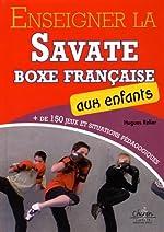 Enseigner la savate boxe française aux enfants de Hugues Relier