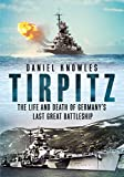 Tirpitz: The Life and Death of Germany's Last Great Battleship (English Edition)