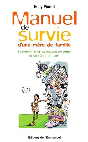 Manuel de survie d'une mère de famille: Comment tenir sa maison en ordre et son âme en paix (French Edition)