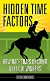 Horse Racing (Hidden Time Factors: How Race Times Uncover Next Out Winners Book 1)
