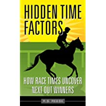 Horse Racing (Hidden Time Factors: How Race Times Uncover Next Out Winners Book 1) (English Edition)