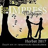 Impress Magazin Herbst 2017 (August-Oktober): Tauch ein in romantische Geschichten (Impress Magazine)