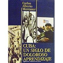 Cuba: Un siglo de doloroso aprendizaje