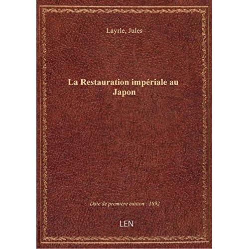 La Restauration impériale au Japon / par le vice-amiral Layrle
