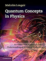 Quantum Concepts in Physics: An Alternative Approach to the Understanding of Quantum Mechanics by Malcolm Longair (2013-01-31)