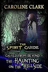 The Haunting on the Hillside: Called From Beyond (The Spirit Guide Book 2)