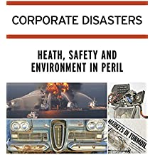 Corporate Disasters: Health, Safety and Environment in Peril
