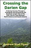 Crossing the Darien Gap: A Daring Journey Through the Roadless and Enchanting Jungle Between North America and South America (English Edition)