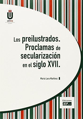 Descargar Libro LOS PREILUSTRADOS. PROCLAMAS DE SECULARIZACIÓN EN EL SIGLO XVII de MARÍA LARA MARTÍNEZ