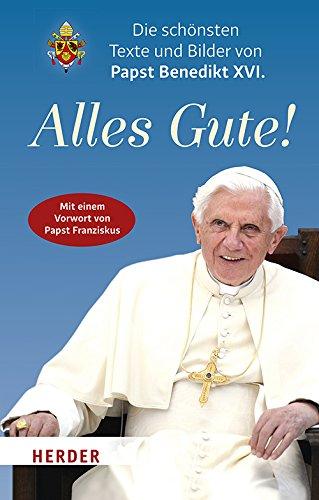 Alles Gute!: Die schönsten Texte und Bilder von Papst Benedikt XVI.
