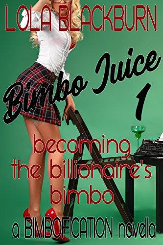 Bimbo Juice 1: Becoming the Billionaire's Bimbo: a BIMBOFICATION novella (English Edition)